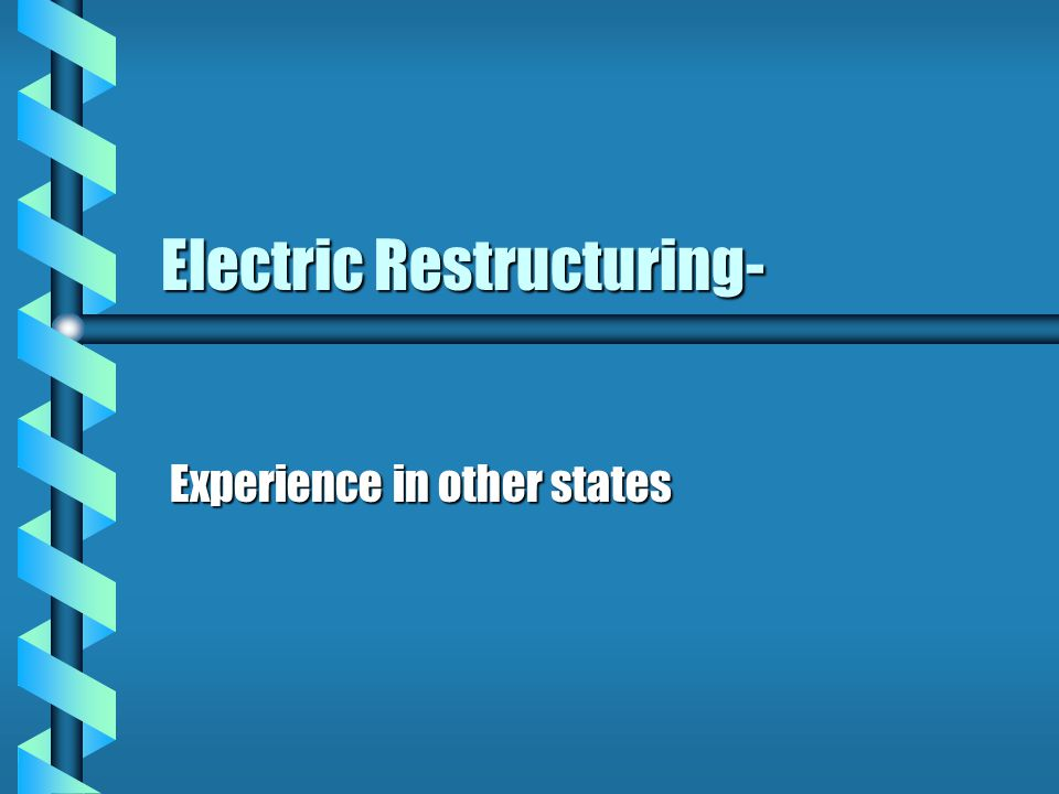 Electric Restructuring- Experience in other states