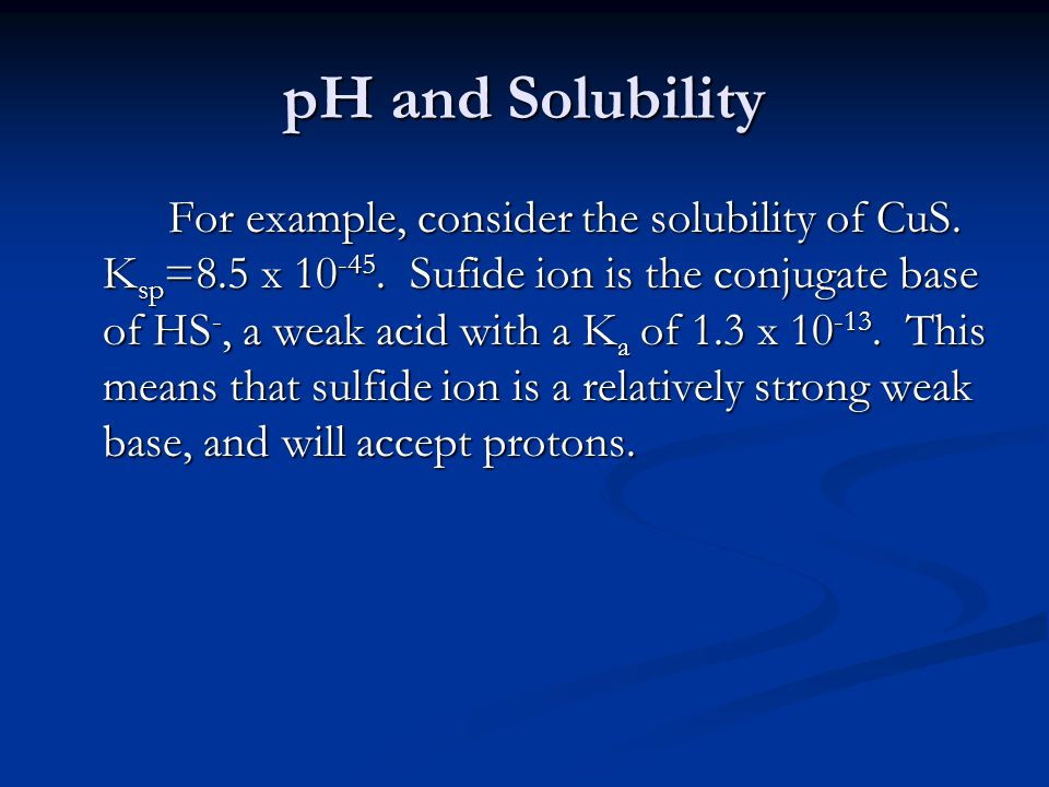pH and Solubility For example, consider the solubility of CuS.