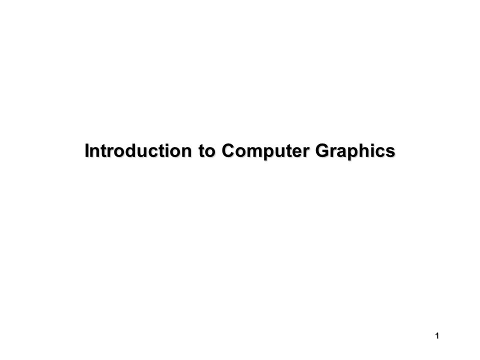 1 Introduction to Computer Graphics