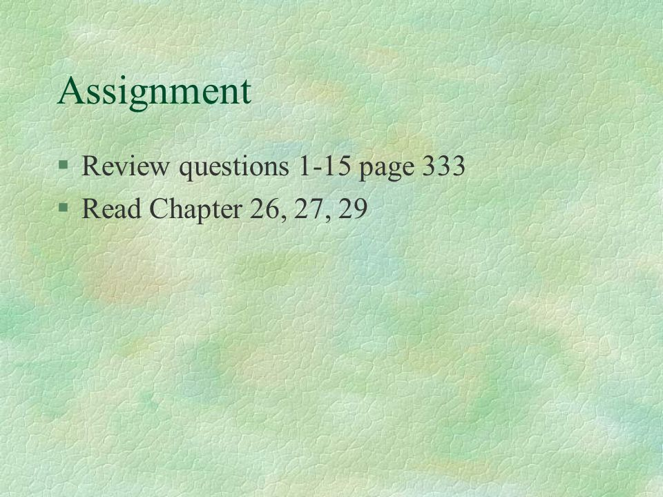 Assignment §Review questions 1-15 page 333 §Read Chapter 26, 27, 29