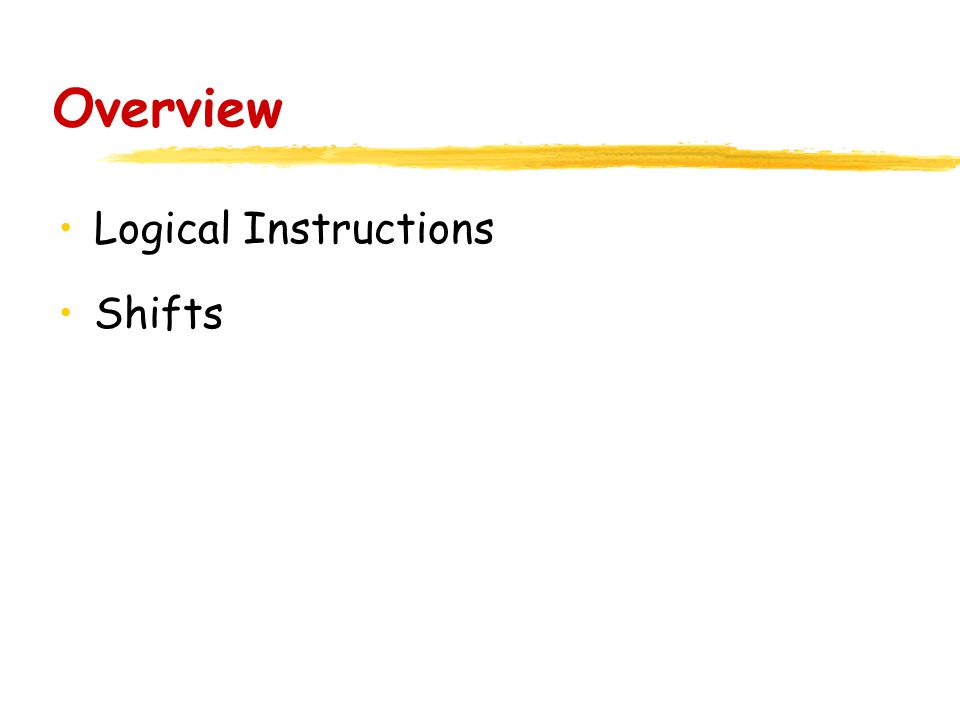 Overview Logical Instructions Shifts