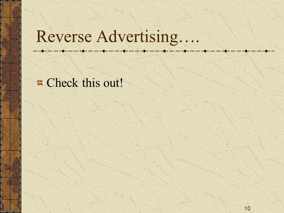 10 Reverse Advertising…. Check this out!