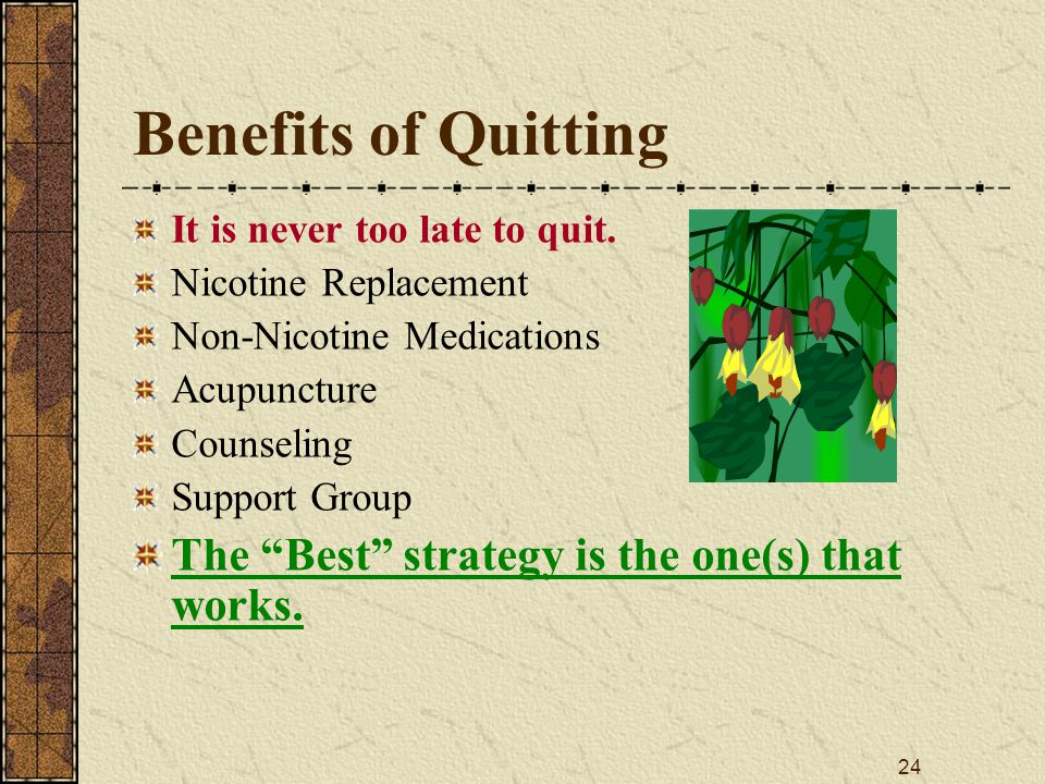 24 Benefits of Quitting It is never too late to quit.