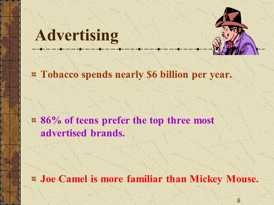 9 Advertising Tobacco spends nearly $6 billion per year.