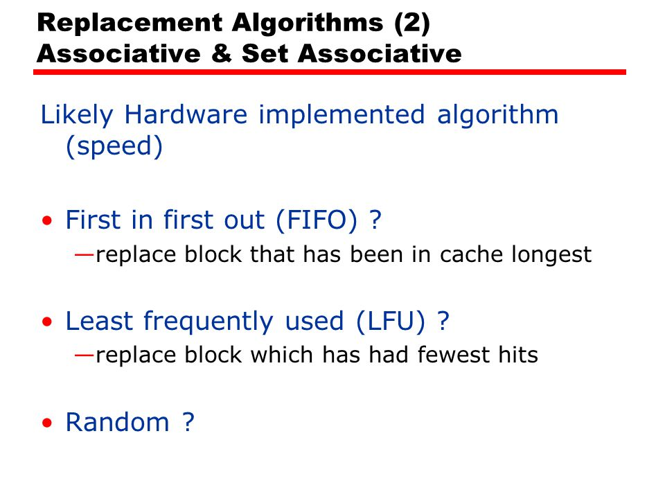 Replacement Algorithms (2) Associative & Set Associative Likely Hardware implemented algorithm (speed) First in first out (FIFO) .