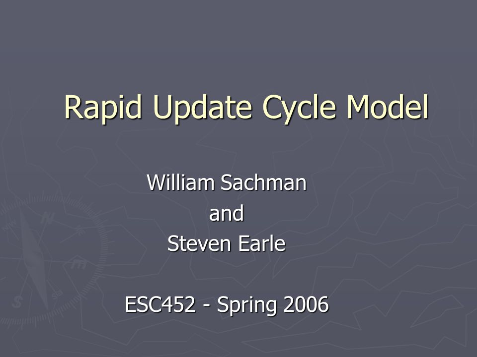 Rapid Update Cycle Model William Sachman and Steven Earle ESC452 - Spring 2006