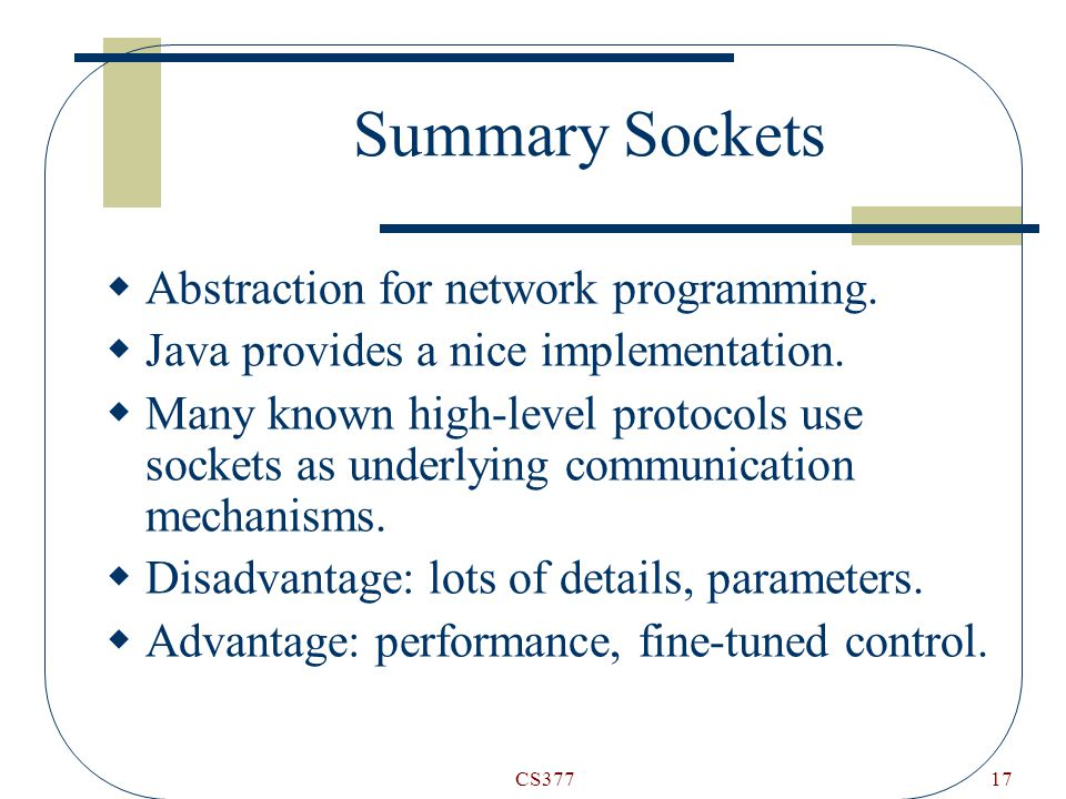 CS37717 Summary Sockets  Abstraction for network programming.