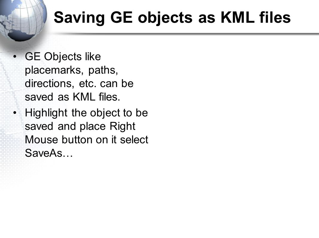 Saving GE objects as KML files GE Objects like placemarks, paths, directions, etc.