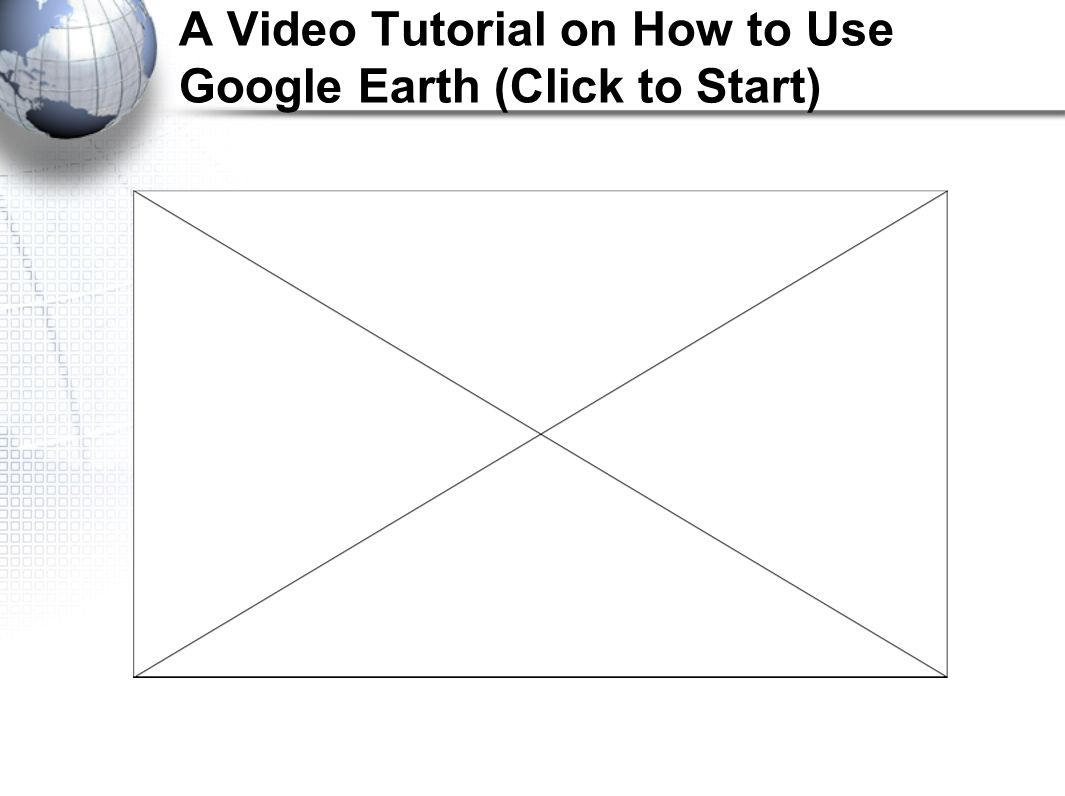 A Video Tutorial on How to Use Google Earth (Click to Start)