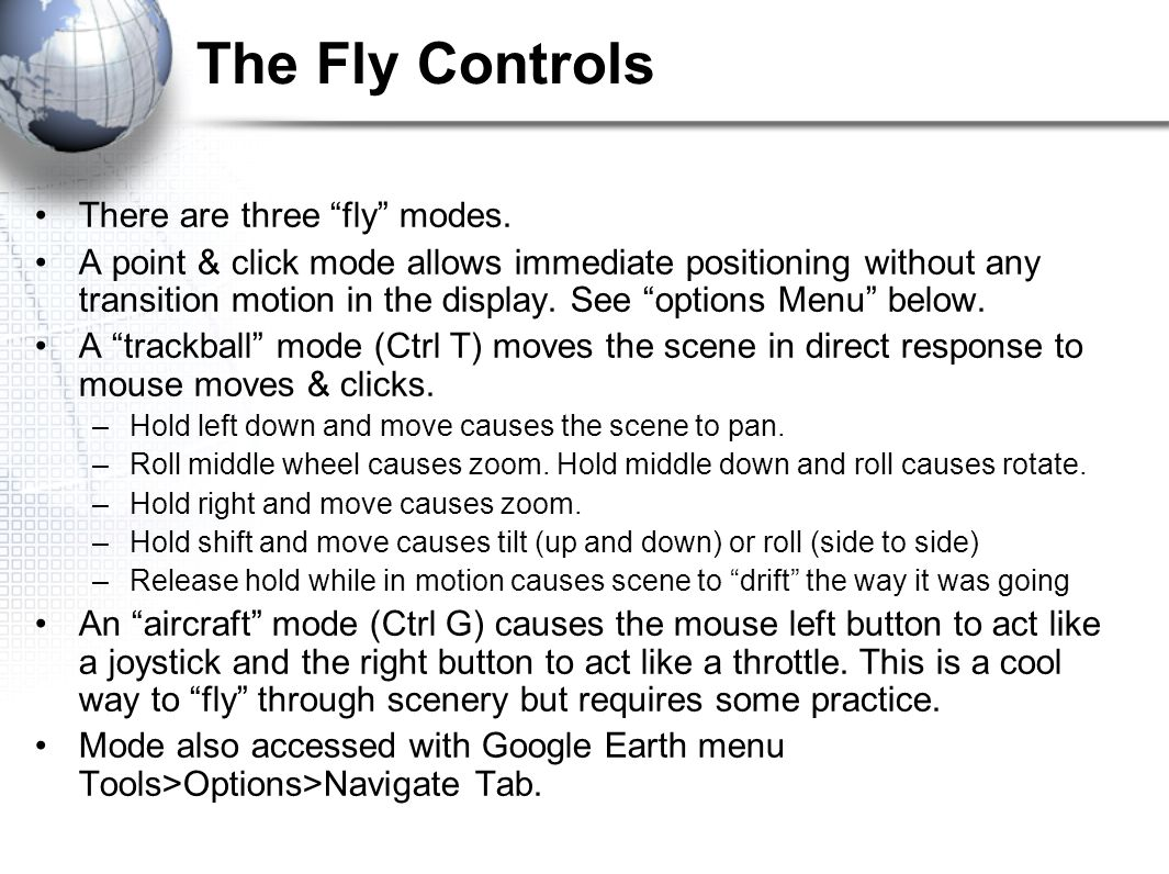 The Fly Controls There are three fly modes.