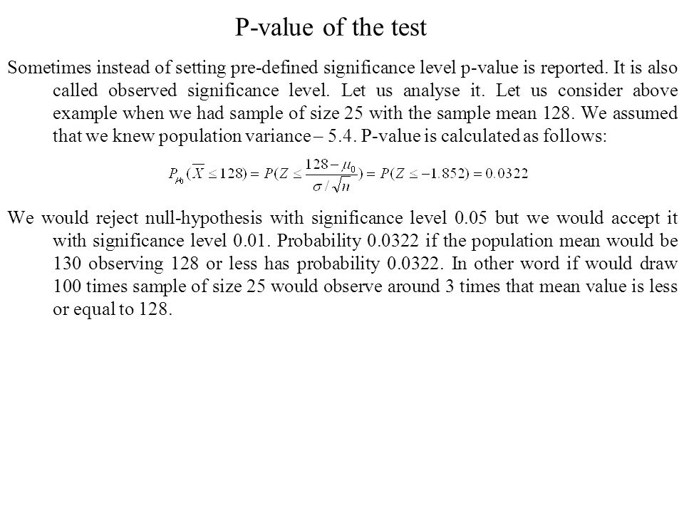 P-value of the test Sometimes instead of setting pre-defined significance level p-value is reported.