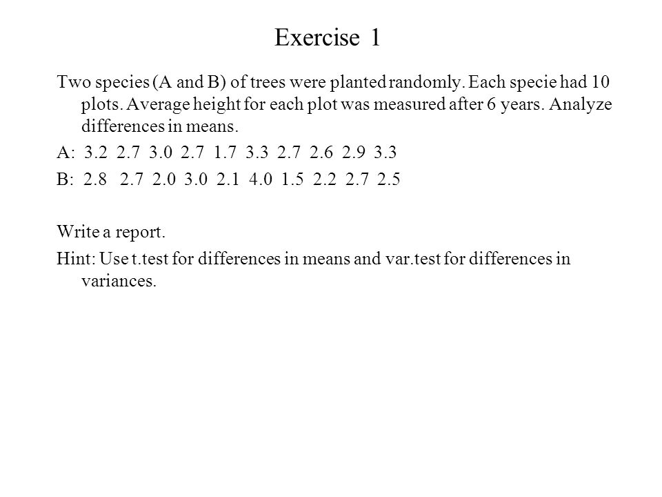 Exercise 1 Two species (A and B) of trees were planted randomly.