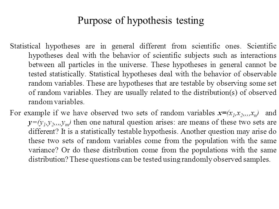Purpose of hypothesis testing Statistical hypotheses are in general different from scientific ones.