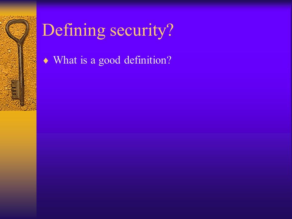 Defining security  What is a good definition
