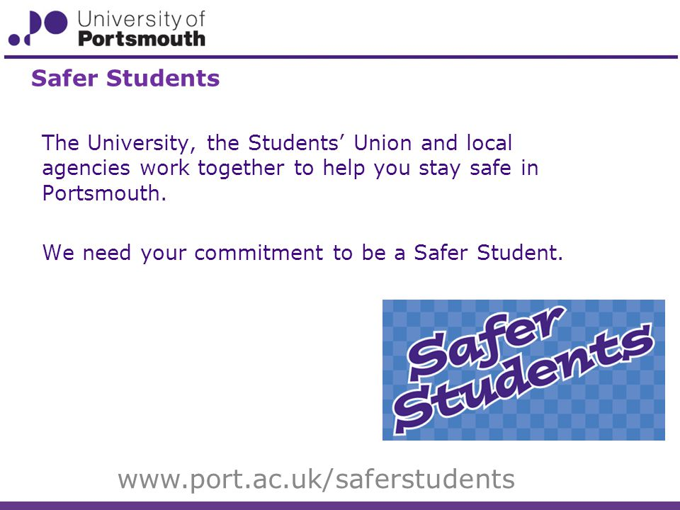 The University, the Students' Union and local agencies work together to help you stay safe in Portsmouth.