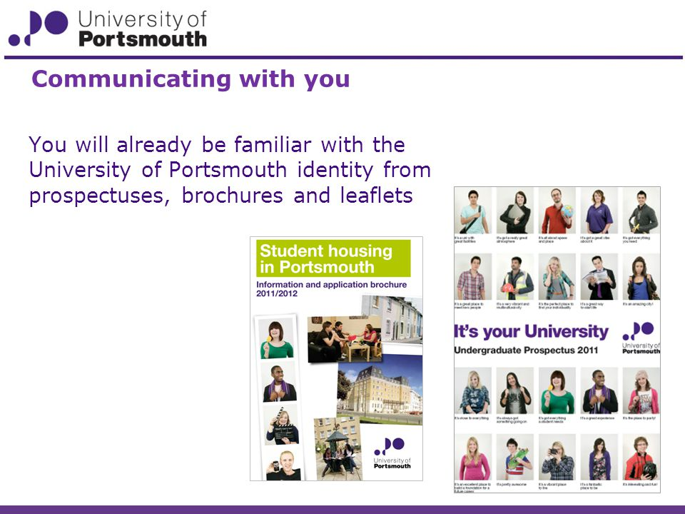 You will already be familiar with the University of Portsmouth identity from prospectuses, brochures and leaflets Communicating with you