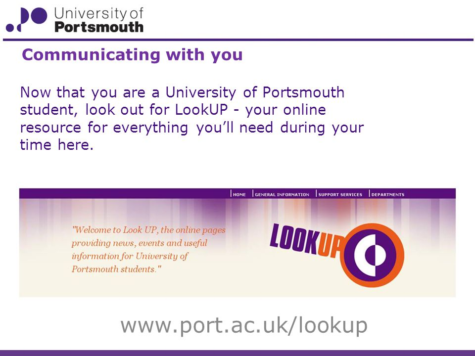 Now that you are a University of Portsmouth student, look out for LookUP - your online resource for everything you'll need during your time here.