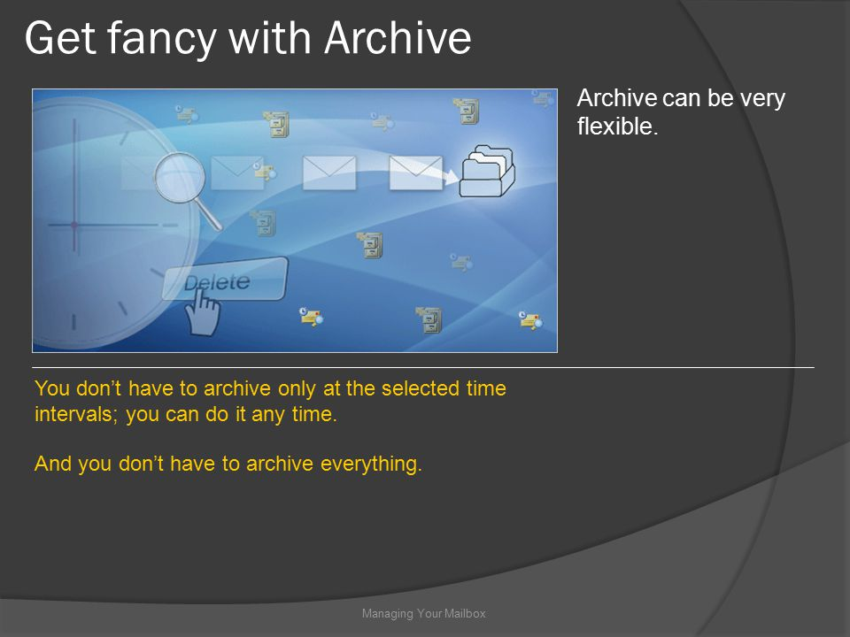 Get fancy with Archive Managing Your Mailbox Archive can be very flexible.