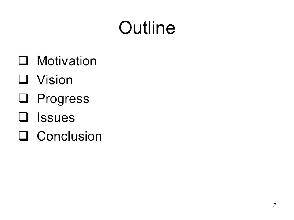 2 Outline  Motivation  Vision  Progress  Issues  Conclusion