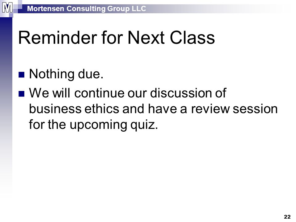 Mortensen Consulting Group LLC 22 Reminder for Next Class Nothing due.