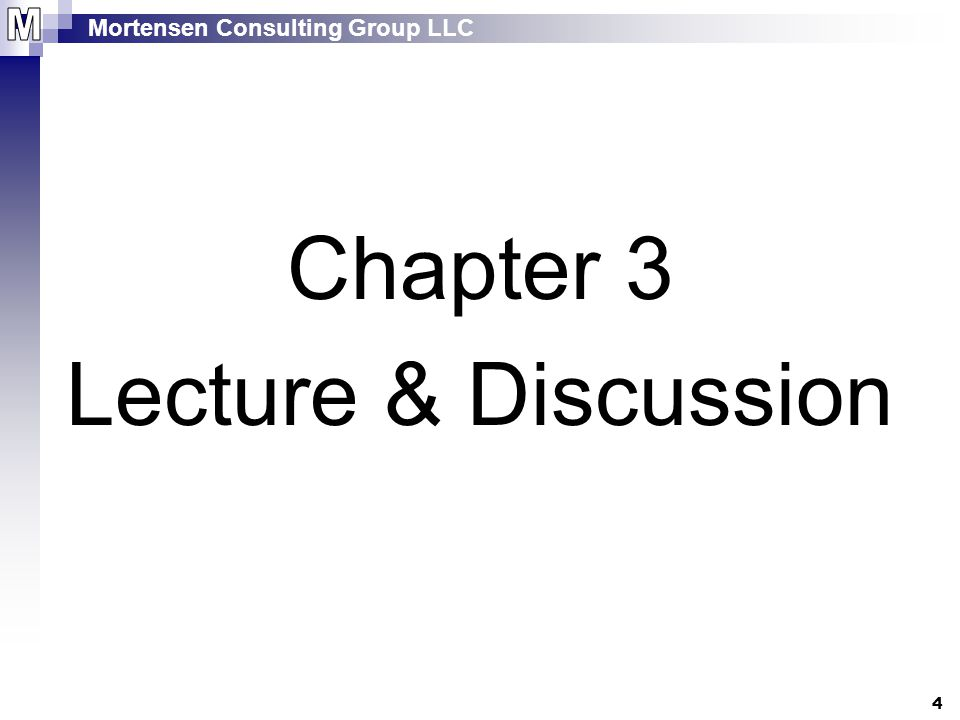 Mortensen Consulting Group LLC 4 Chapter 3 Lecture & Discussion