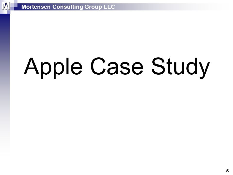 Mortensen Consulting Group LLC 5 Apple Case Study