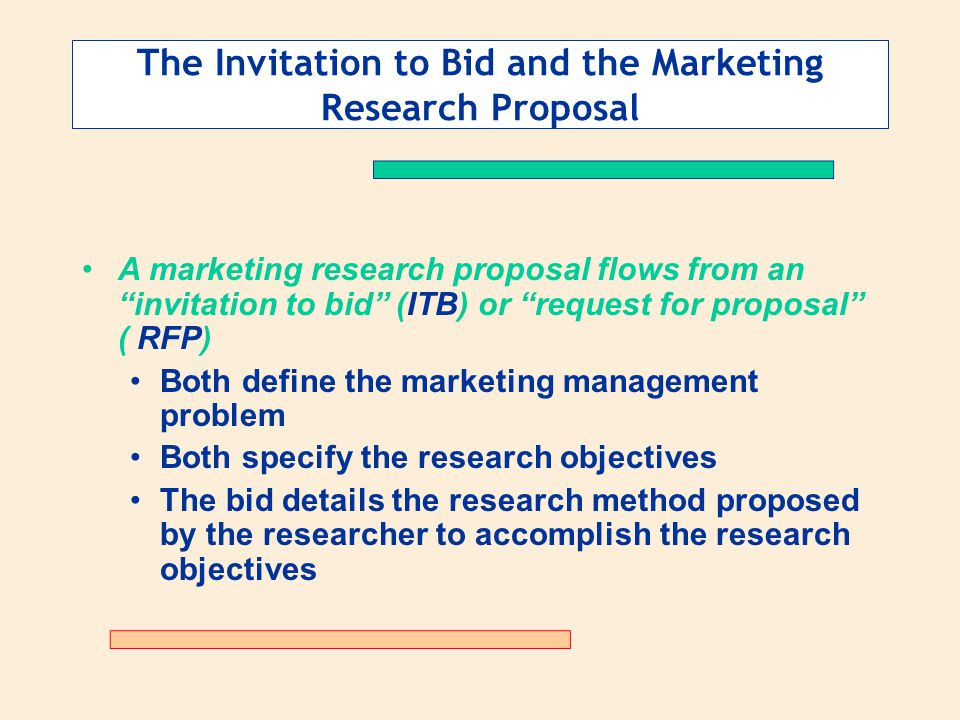 Defining the problem and determining research objectives ppt a marketing research proposal flows from an invitation to bid itb or request for proposal rfp both define the marketing management problem both stopboris Choice Image