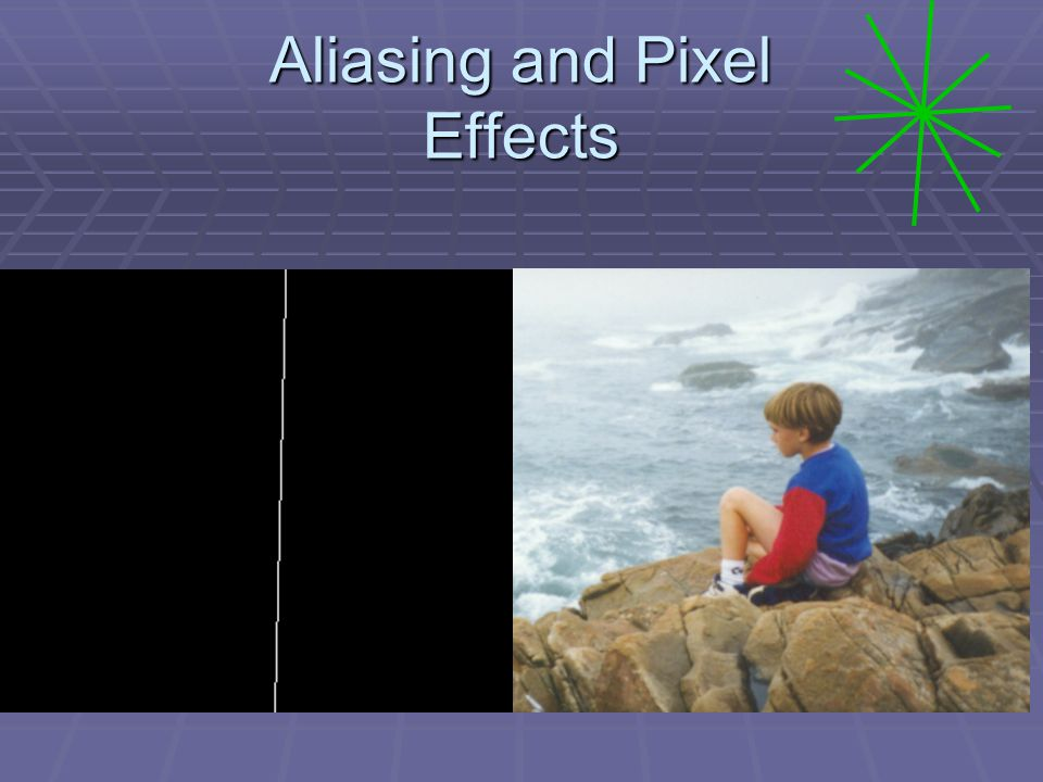 Aliasing and Pixel Effects
