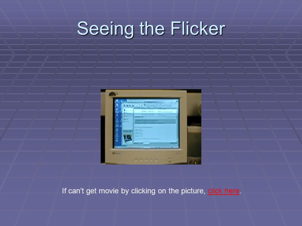 Seeing the Flicker If can't get movie by clicking on the picture, click here.click here