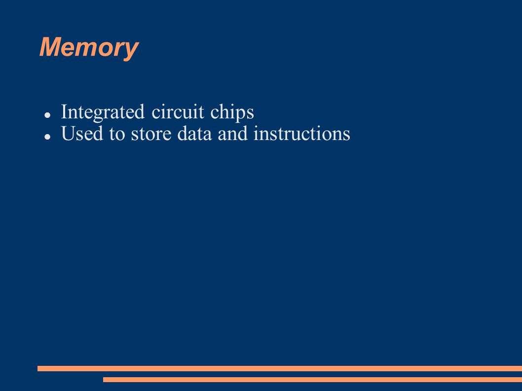Memory Integrated circuit chips Used to store data and instructions