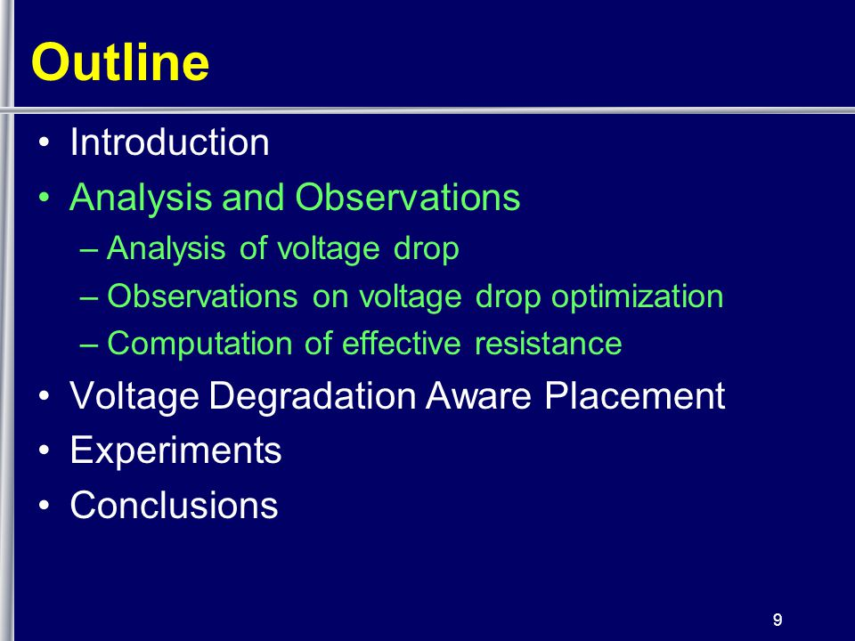 9 Outline Introduction Analysis and Observations –Analysis of voltage drop –Observations on voltage drop optimization –Computation of effective resistance Voltage Degradation Aware Placement Experiments Conclusions