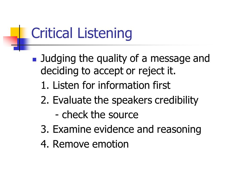Critical Listening Judging the quality of a message and deciding to accept or reject it.