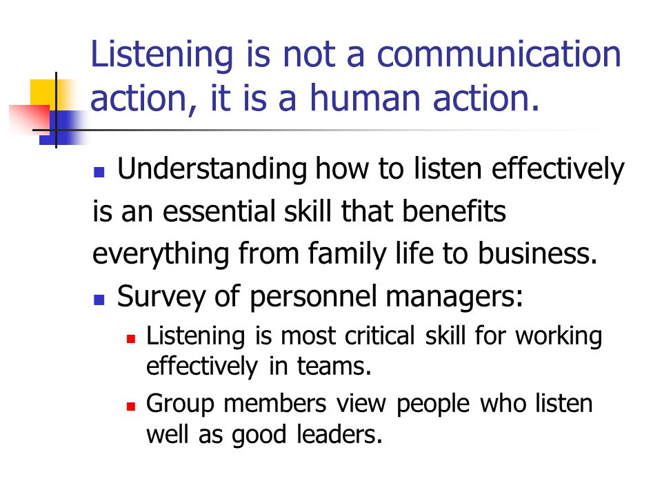Listening is not a communication action, it is a human action.