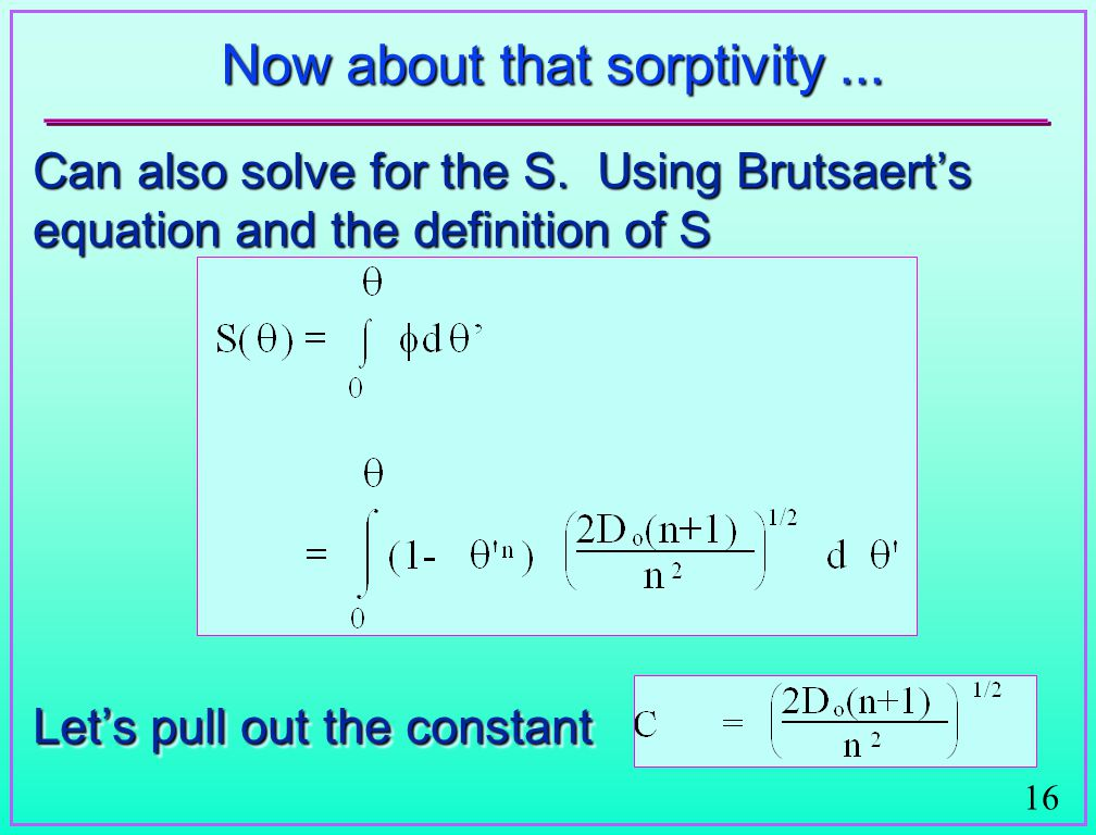 16 Now about that sorptivity... Can also solve for the S.
