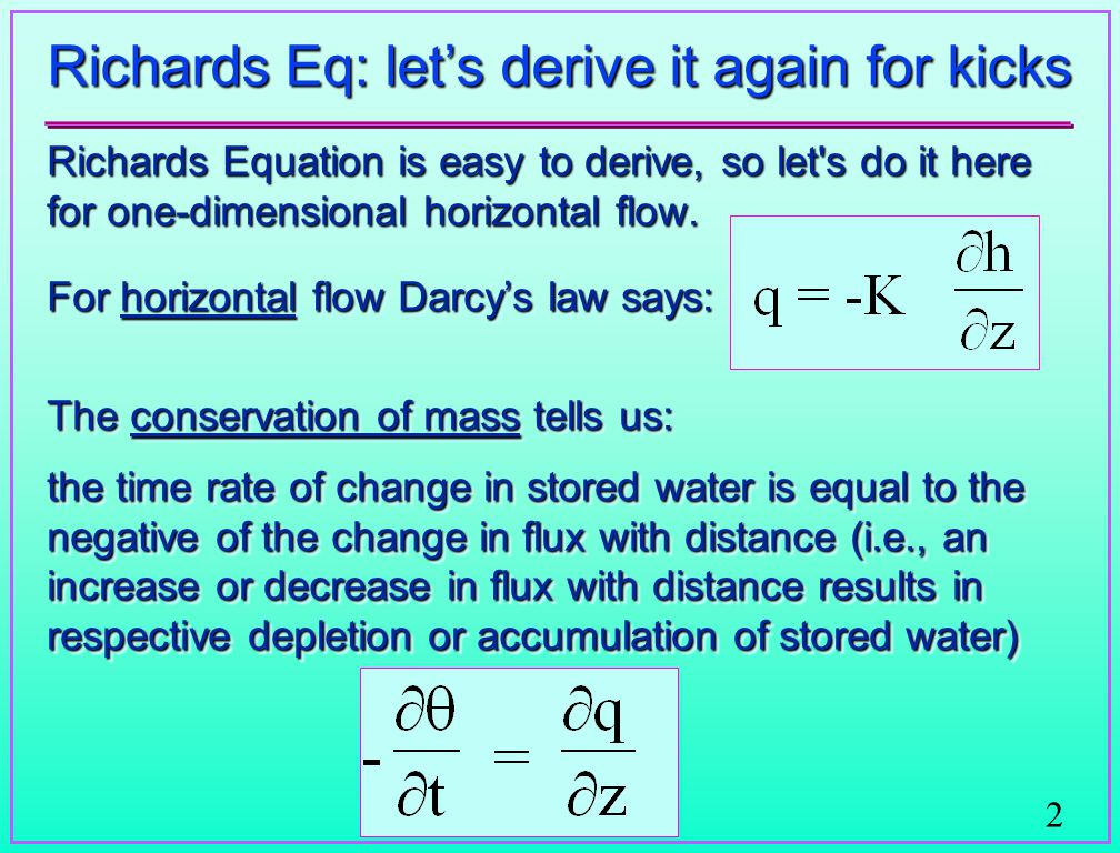 2 Richards Eq: let's derive it again for kicks Richards Equation is easy to derive, so let s do it here for one-dimensional horizontal flow.