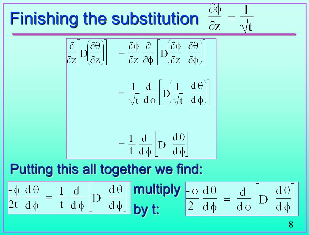 8 Finishing the substitution Putting this all together we find: multiply by t: Putting this all together we find: multiply by t: