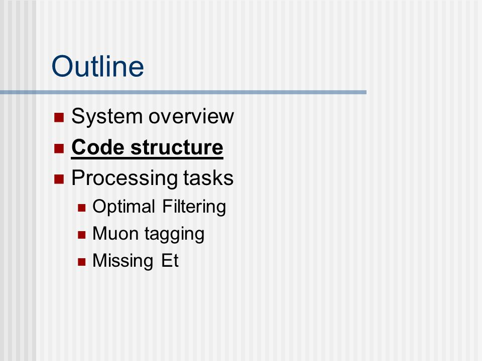 Outline System overview Code structure Processing tasks Optimal Filtering Muon tagging Missing Et
