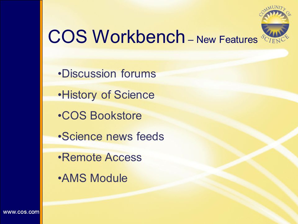 COS Workbench – New Features Discussion forums History of Science COS Bookstore Science news feeds Remote Access AMS Module