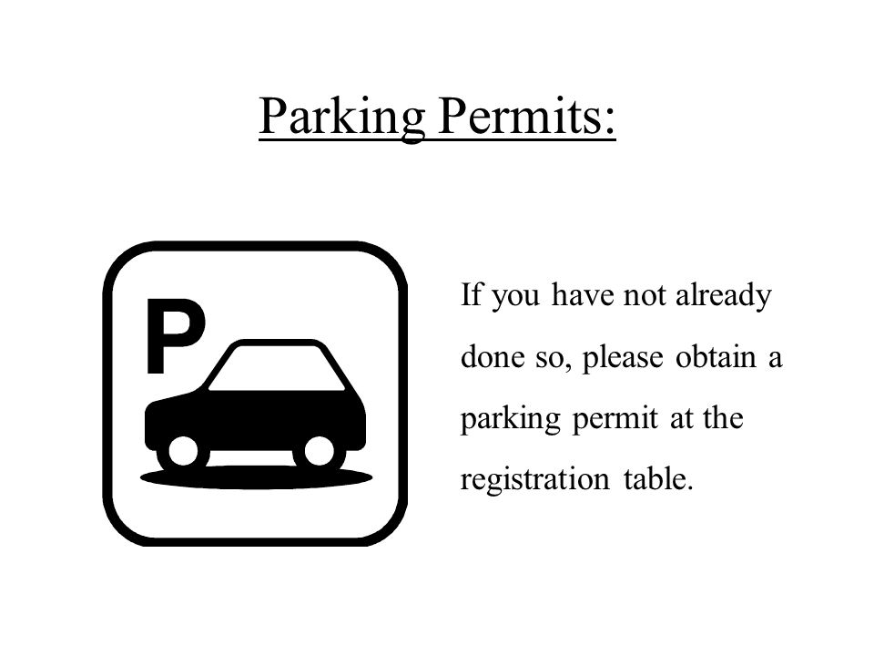 Parking Permits: If you have not already done so, please obtain a parking permit at the registration table.