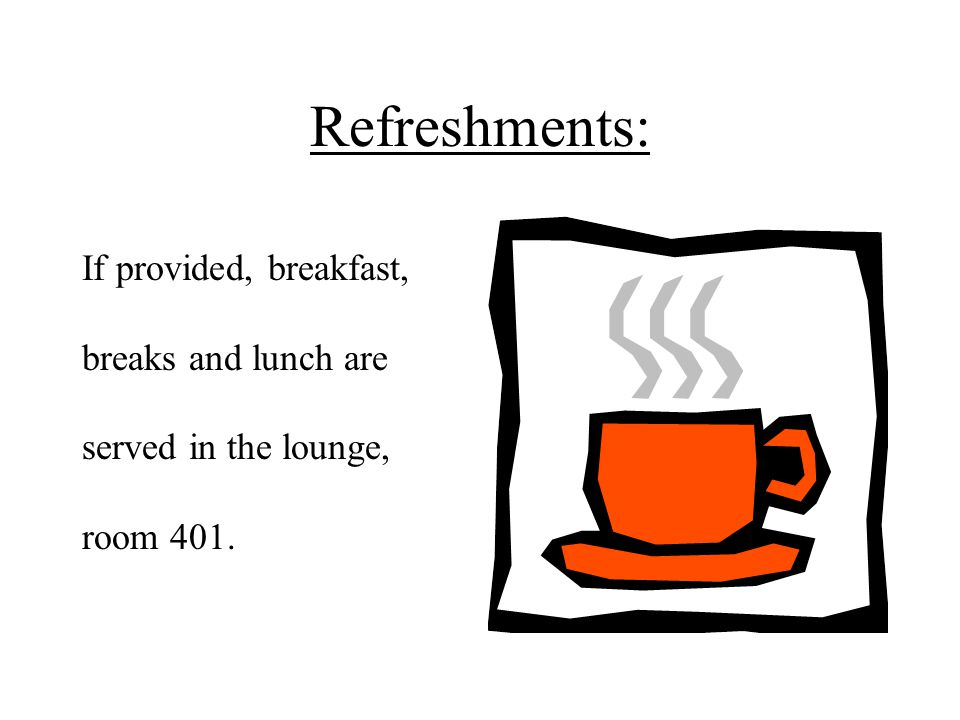 Refreshments: If provided, breakfast, breaks and lunch are served in the lounge, room 401.