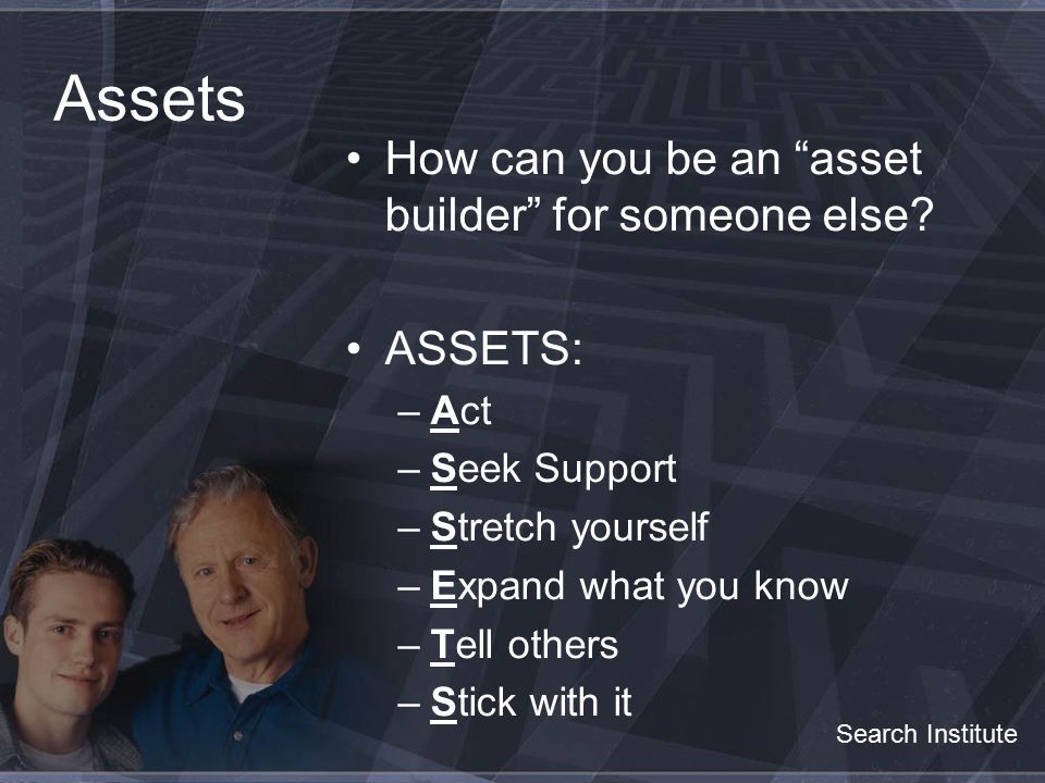 Assets How can you be an asset builder for someone else.