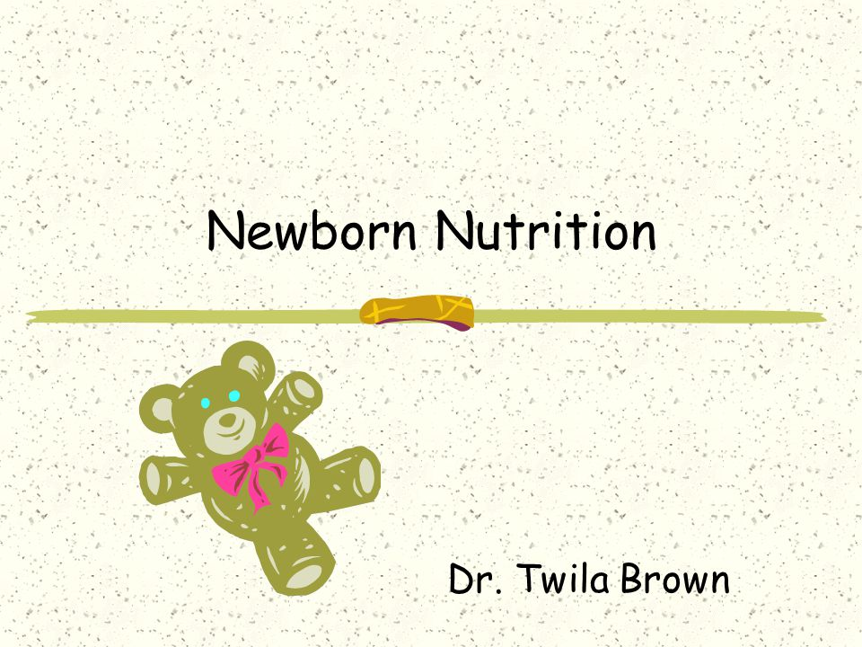 Newborn Nutrition Dr. Twila Brown