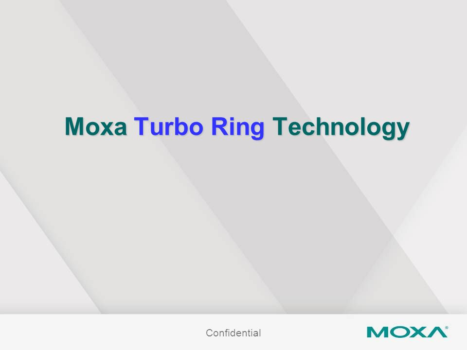 Confidential Moxa Turbo Ring Technology