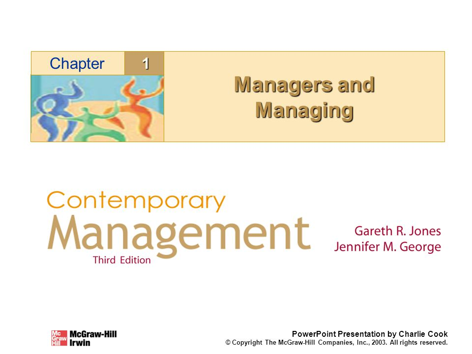 1Chapter PowerPoint Presentation by Charlie Cook © Copyright The McGraw-Hill Companies, Inc., 2003. All rights reserved. Managers and Managing