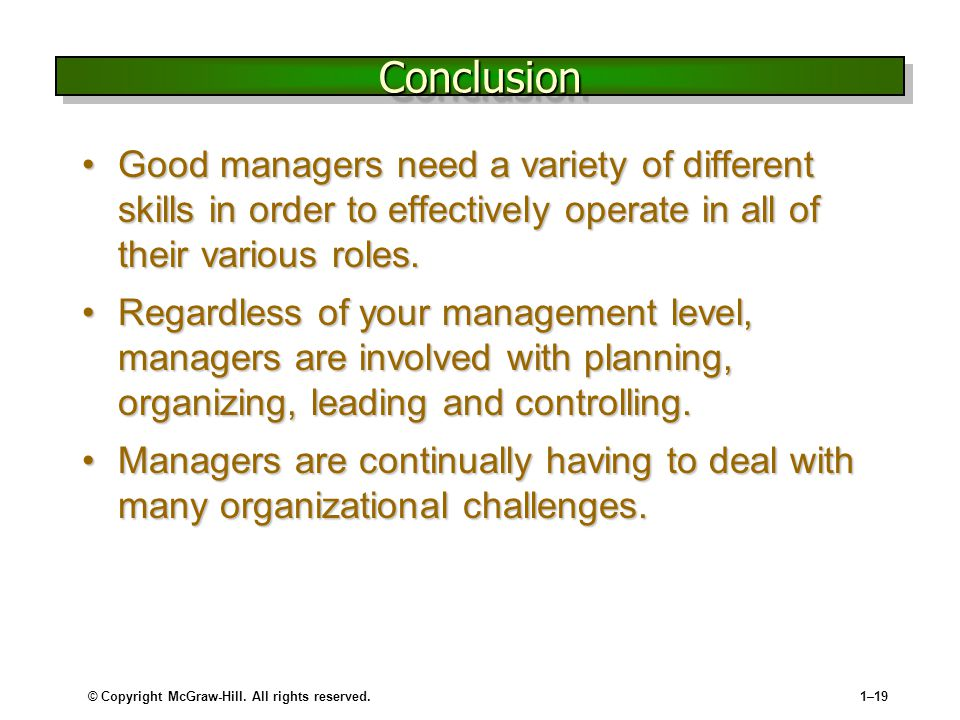 © Copyright McGraw-Hill. All rights reserved.1–19 ConclusionConclusion Good managers need a variety of different skills in order to effectively operat