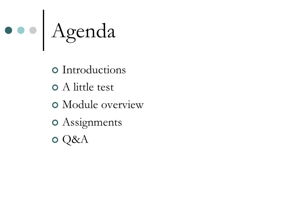 Agenda Introductions A little test Module overview Assignments Q&A