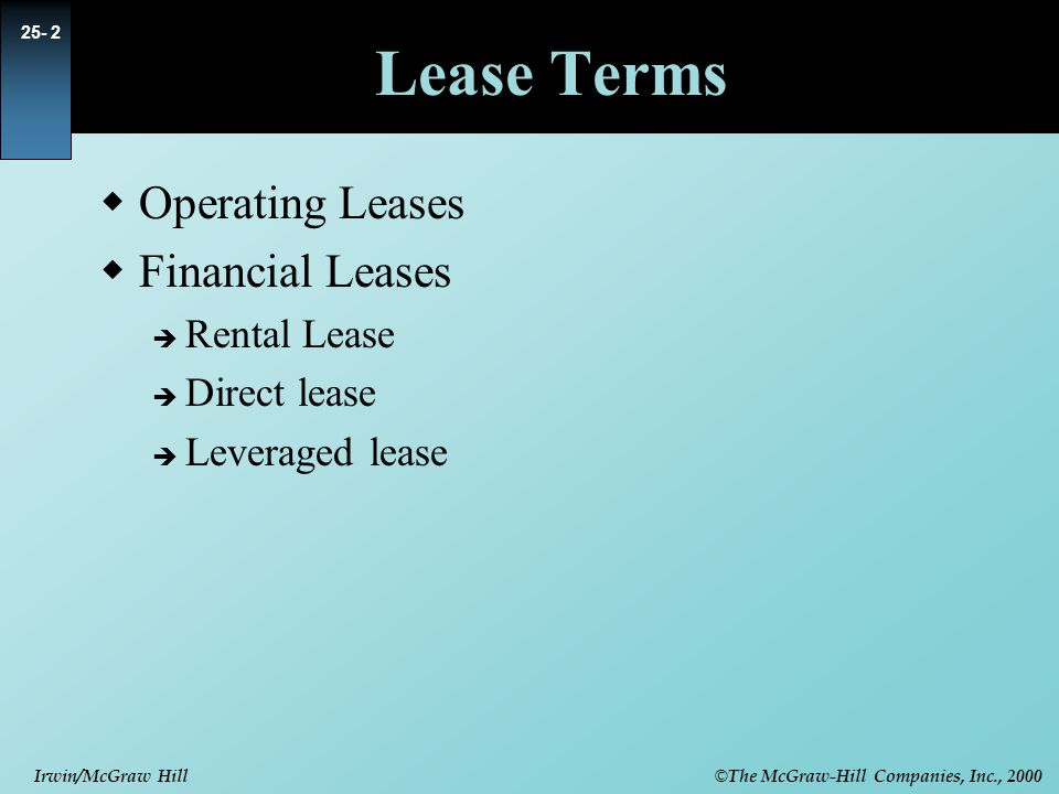 © The McGraw-Hill Companies, Inc., 2000 Irwin/McGraw Hill Lease Terms  Operating Leases  Financial Leases  Rental Lease  Direct lease  Leveraged lease