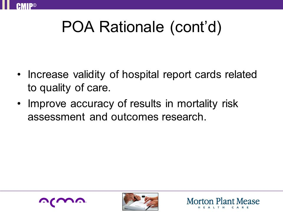POA Rationale (cont'd) Increase validity of hospital report cards related to quality of care.