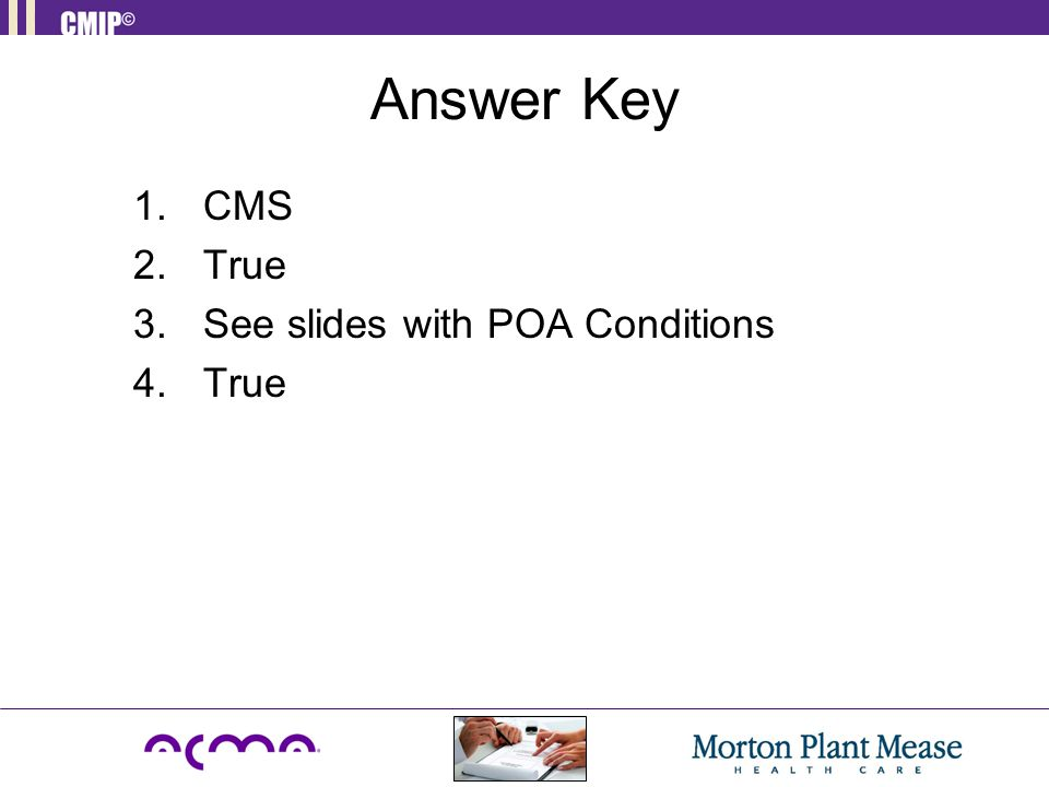 Answer Key 1.CMS 2.True 3.See slides with POA Conditions 4.True