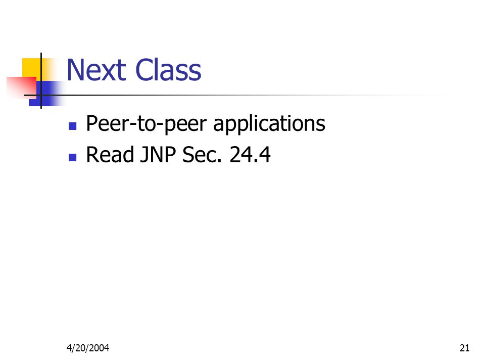 4/20/ Next Class Peer-to-peer applications Read JNP Sec. 24.4